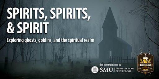Spirits, Spirits, & Spirit: Ghosts, Goblins, & the Spiritual Realm - Theology on Tap