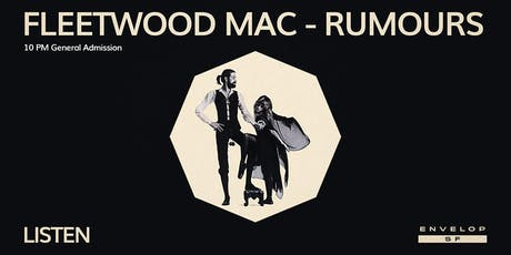 Fleetwood Mac - Rumours : LISTEN (10pm General Admission) tickets