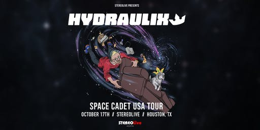 Hydraulix: Space Cadet Tour - Stereo Live Houston