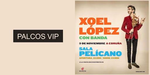 Palcos Vip para XOEL LÓPEZ en A Coruña