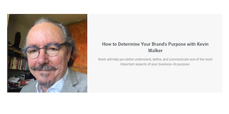 How To Determine Your Brand's Purpose  with Kevin Walker tickets