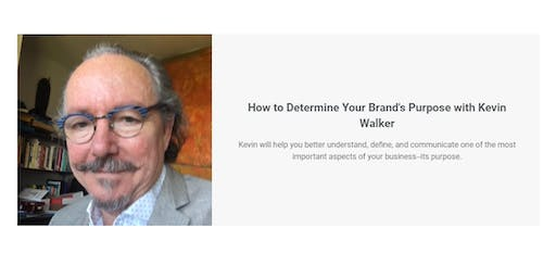 How To Determine Your Brand's Purpose  with Kevin Walker