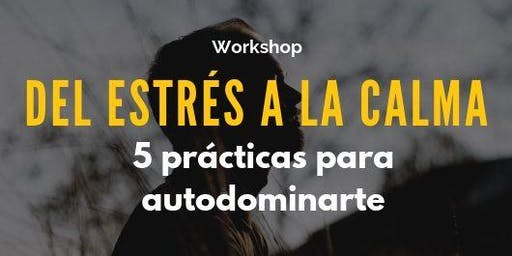 Del Estrés a La Calma: 5 Prácticas Para Autodominarte