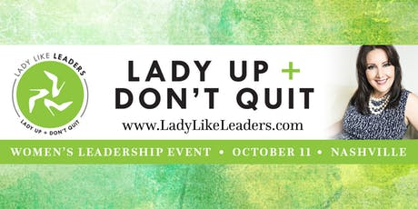 Women's Leadership Event - Lady Up and Don't Quit! tickets