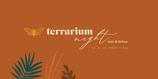 Terrarium Night with B.Willow