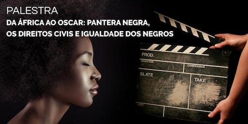 Da África ao Oscar: Pantera Negra, os direitos civis e igualdade dos negros