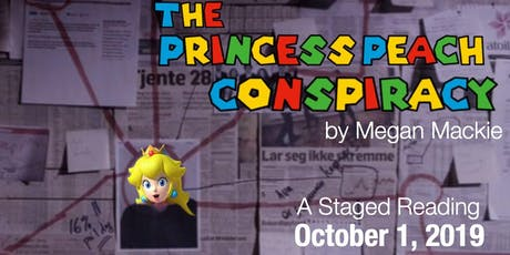 Staged Reading of The Princess Peach Conspiracy tickets