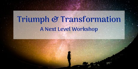 Triumph & Transformation: A Next Level Workshop tickets