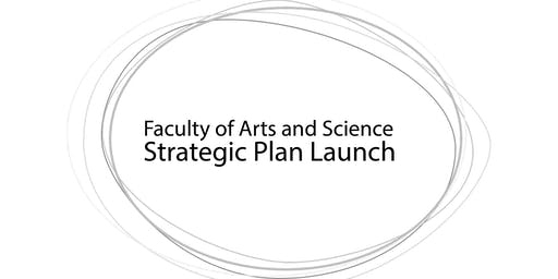 Faculty of Arts and Science Strategic Plan Launch