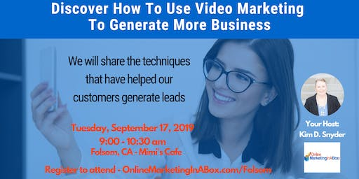 How To Use Video Marketing To Generate More Business - Folsom, CA Workshop