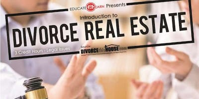 Introduction to Divorce Real Estate - (3 CE - Legal Issues)