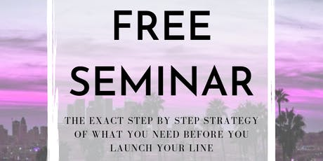 LA Textile Seminar: The EXACT Step by Step Strategy of What You Need BEFORE you Launch Your Line tickets