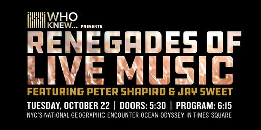 WHO KNEW Presents Renegades of Live Music - Peter Shapiro & Jay Sweet