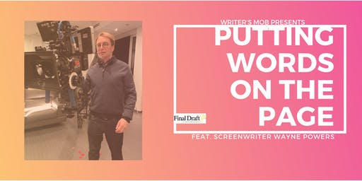 Putting Words on the Page - Screenwriting Workshop w/ Wayne Powers