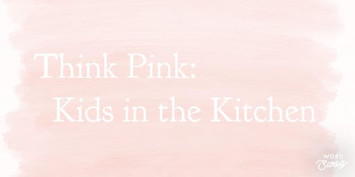 Think Pink: Kids in the Kitchen SOLD OUT