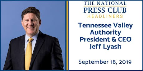 NPC Headliners Newsmaker: Tennessee Valley Authority President & CEO Jeff Lyash tickets