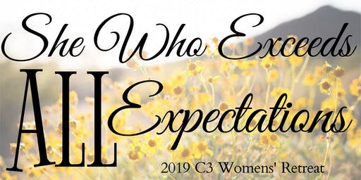 """2019 C3 Women's Retreat - """"She Who Exceeds All Expectations"""""""