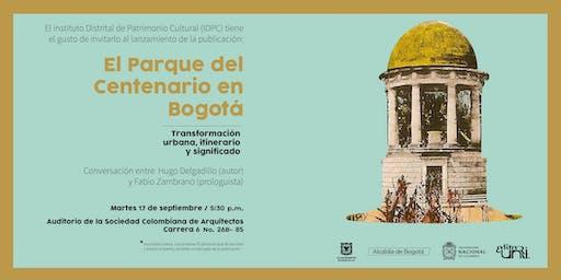 """Lanzamiento del libro """"El Parque del Centenario en Bogotá. Transformación urbana, itinerario y significado"""""""