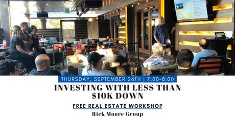 Real Estate Workshop: Investing With Less Than $10k Down tickets