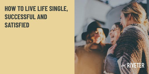 How to Live Life Single, Successful and Satisfied