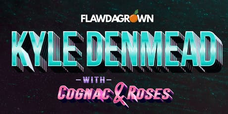 KYLE DENMEAD with Cognac & Roses tickets
