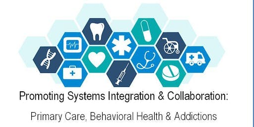 Promoting Systems Integration & Collaboration: PCPs, BH, & Addictions