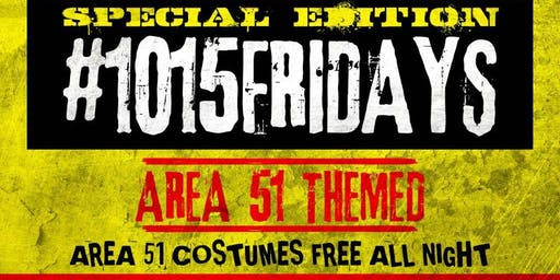 "#1015FRIDAYS ""AREA 51"" INVASION"