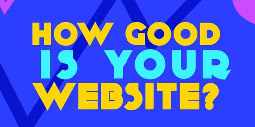 How Good Is Your Website? (Workshop)
