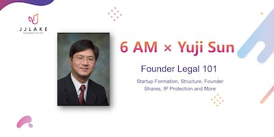6 AM: EP 2 - Founder Legal 101: Startup Formation & Structure, by Yuji Sun