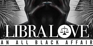 LIBRA LOVE - THE 5th ANNUAL ALL BLACK AFFAIR at OPIUM