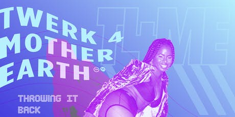 "Twerk 4 Mother Earth ""Throwing It Back & Forth"" tickets"