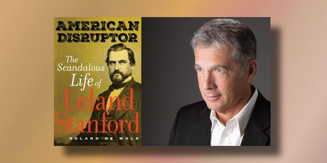 American Disruptor: The Scandalous Life of Leland Stanford with author Roland De Wolk, Cosponsored by Alta Magazine tickets