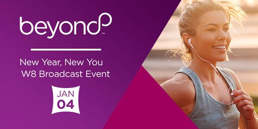 Beyond New Year, New You & W8 Broadcast Event