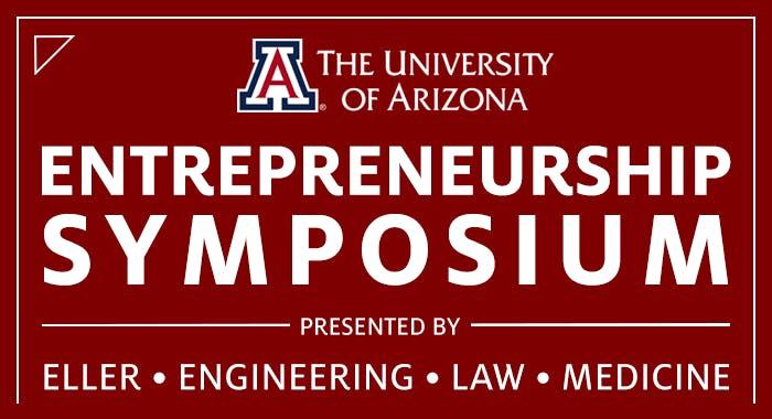 UA Entrepreneurship Symposium Presented by Eller, Engineering, Law & Med