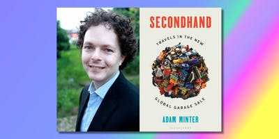 Secondhand: Travels in the New Global Garage Sale with author Adam Minter