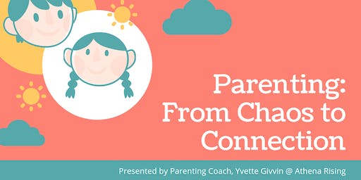 Parenting: From Chaos to Connection