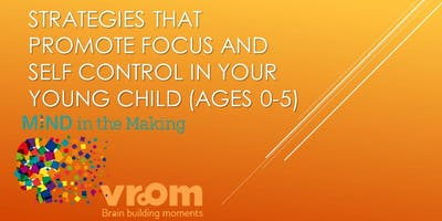 Strategies that Promote Focus and Self Control in Your Young Child (ages 0-5)