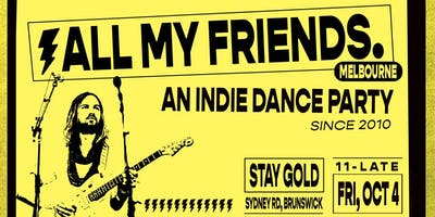 All My Friends. An Indie & Indie-Dance Party