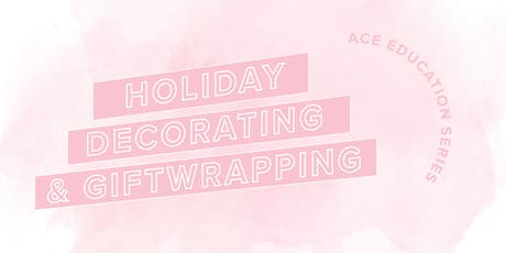 ACE Education Series: Holiday Decorating & Giftwrapping tickets