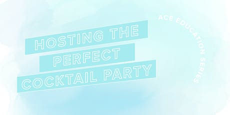 ACE Education Series: Hosting the Perfect Cocktail Party tickets
