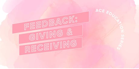 ACE Education Series: Feedback - Giving & Receiving tickets