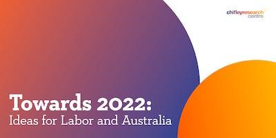 Towards 2022: Ideas for Labor and Australia