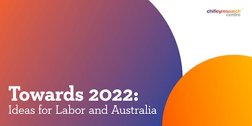 Towards 2022: Ideas for Labor and Australia