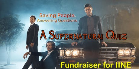 Saving People. Answering Questions. A Supernatural Quiz to Benefit IINE tickets