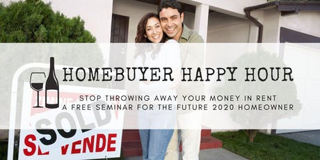 Homebuyer Happy Hour!  Stop Throwing Away Your Money In Rent tickets