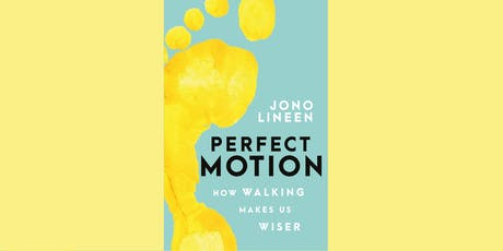 Meet the Author: Jono Lineen  Perfect Motion - How walking makes us wiser tickets