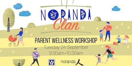 Noranda Clan Morning Tea - Parent Wellness Workshop tickets
