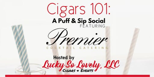 Cigars 101: A Puff & Sip Social Featuring Premier Cocktail Catering