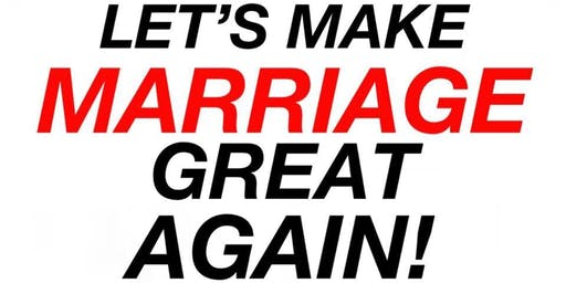 LET'S MAKE MARRIAGE'S GREAT AGAIN