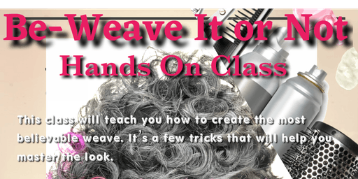 Be-Weave It Or Not Hands On Class